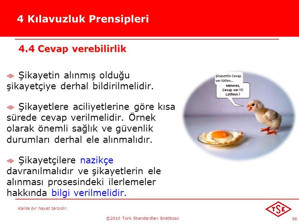Kalite bir hayat tarzıdır. ©2010 Türk Standardları Enstitüsü 56 4 Kılavuzluk Prensipleri 4.4 Cevap verebilirlik Şikayetin alınmış olduğu şikayetçiye d
