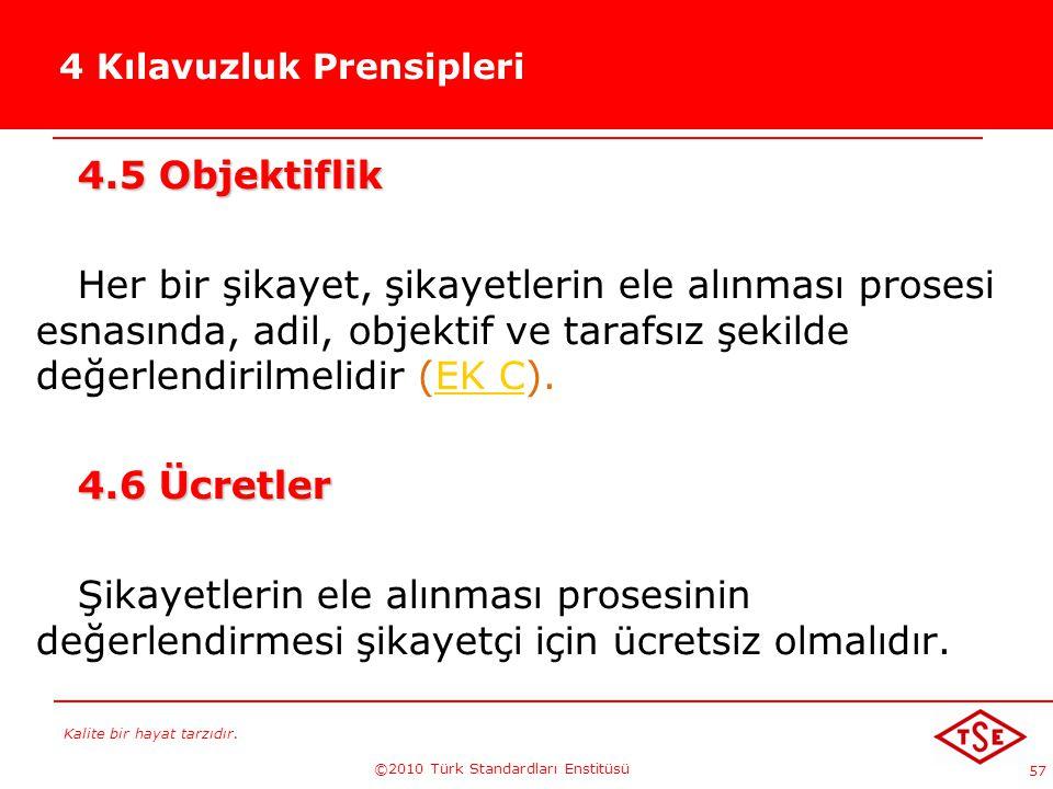 Kalite bir hayat tarzıdır. ©2010 Türk Standardları Enstitüsü 57 4 Kılavuzluk Prensipleri 4.5 Objektiflik Her bir şikayet, şikayetlerin ele alınması pr