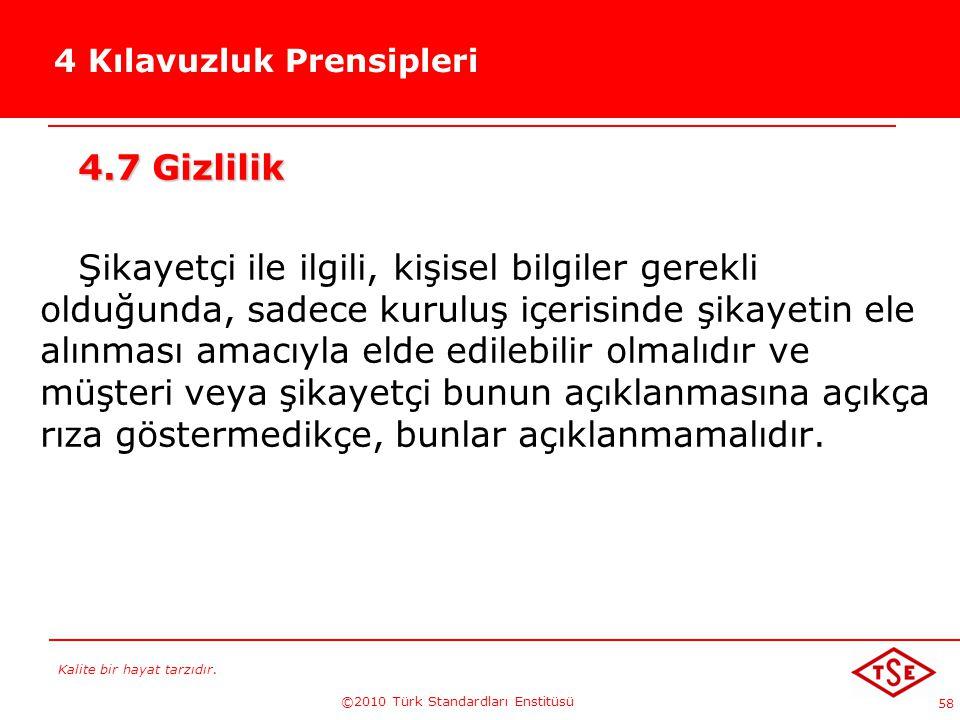 Kalite bir hayat tarzıdır. ©2010 Türk Standardları Enstitüsü 58 4 Kılavuzluk Prensipleri 4.7 Gizlilik Şikayetçi ile ilgili, kişisel bilgiler gerekli o