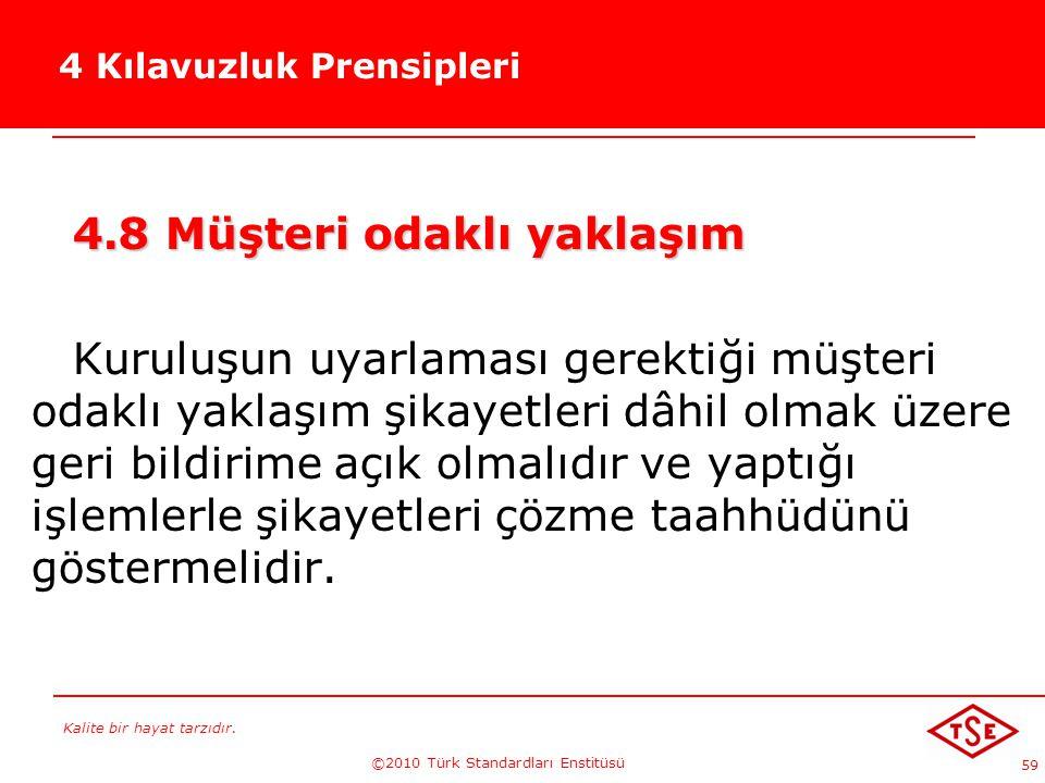Kalite bir hayat tarzıdır. ©2010 Türk Standardları Enstitüsü 59 4 Kılavuzluk Prensipleri 4.8 Müşteri odaklı yaklaşım Kuruluşun uyarlaması gerektiği mü
