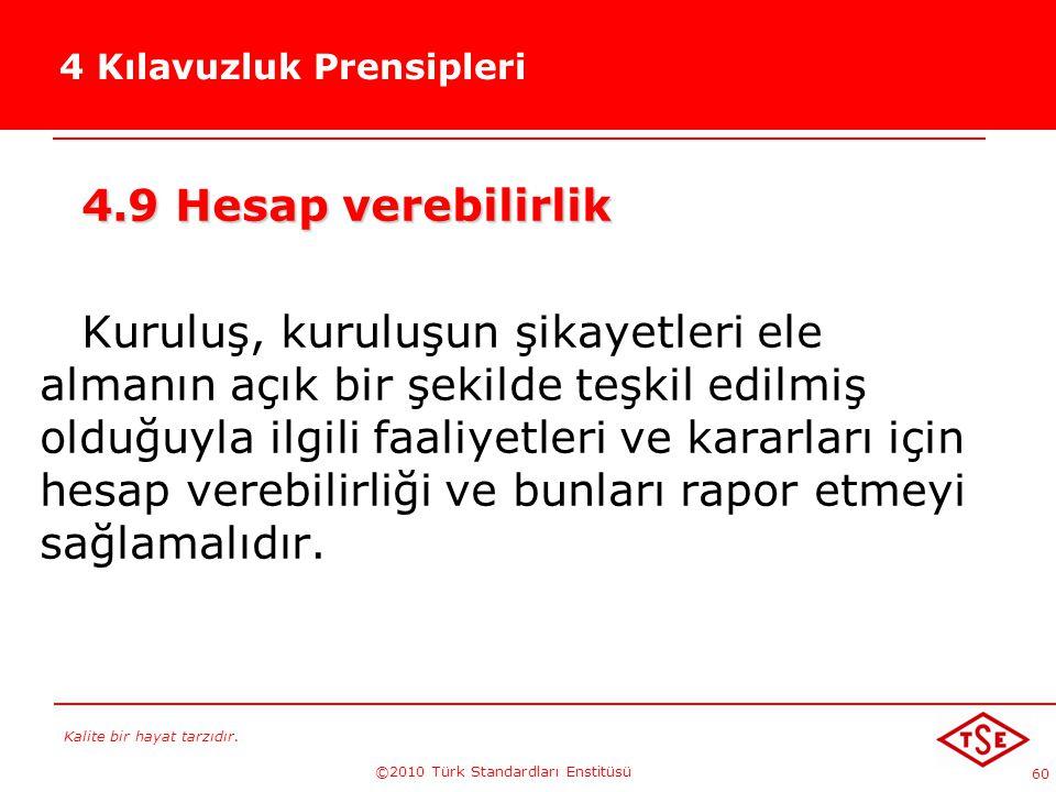 Kalite bir hayat tarzıdır. ©2010 Türk Standardları Enstitüsü 60 4 Kılavuzluk Prensipleri 4.9 Hesap verebilirlik Kuruluş, kuruluşun şikayetleri ele alm