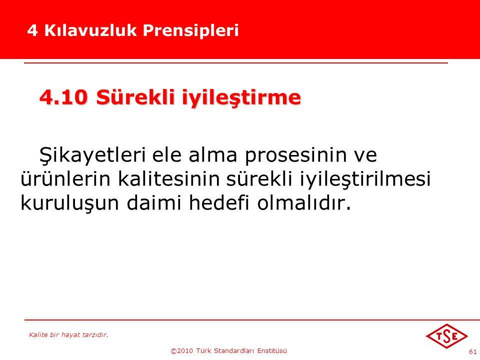 Kalite bir hayat tarzıdır. ©2010 Türk Standardları Enstitüsü 61 4 Kılavuzluk Prensipleri 4.10 Sürekli iyileştirme Şikayetleri ele alma prosesinin ve ü