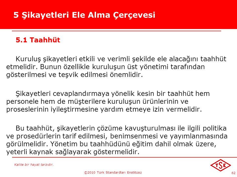 Kalite bir hayat tarzıdır. ©2010 Türk Standardları Enstitüsü 62 5 Şikayetleri Ele Alma Çerçevesi 5.1 Taahhüt Kuruluş şikayetleri etkili ve verimli şek