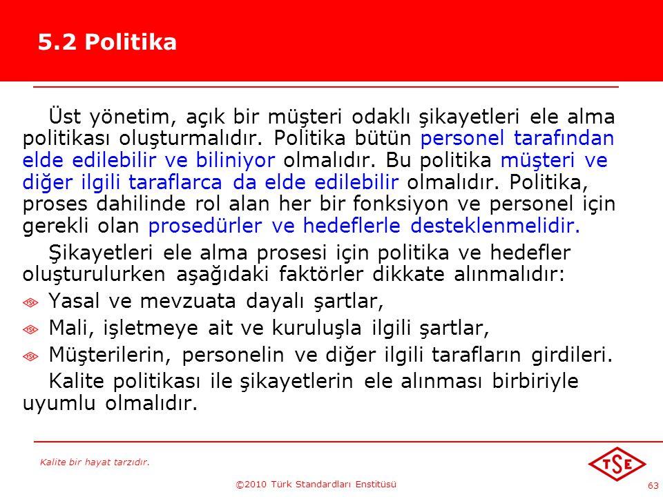 Kalite bir hayat tarzıdır. ©2010 Türk Standardları Enstitüsü 63 5.2 Politika Üst yönetim, açık bir müşteri odaklı şikayetleri ele alma politikası oluş