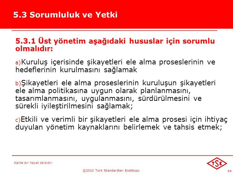 Kalite bir hayat tarzıdır. ©2010 Türk Standardları Enstitüsü 64 5.3 Sorumluluk ve Yetki 5.3.1 Üst yönetim aşağıdaki hususlar için sorumlu olmalıdır: a