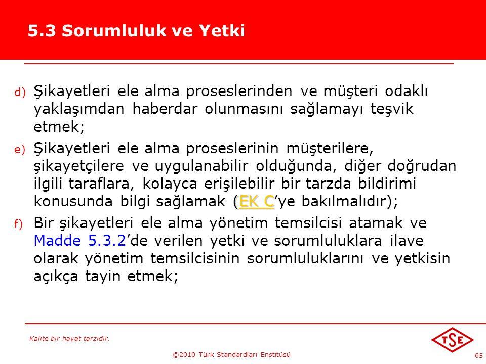 Kalite bir hayat tarzıdır. ©2010 Türk Standardları Enstitüsü 65 5.3 Sorumluluk ve Yetki d) Şikayetleri ele alma proseslerinden ve müşteri odaklı yakla