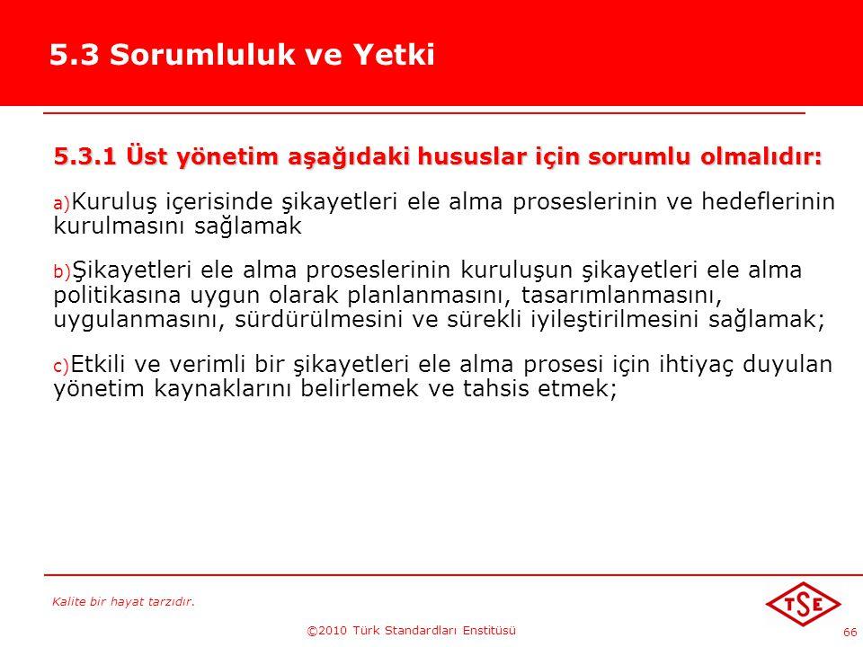 Kalite bir hayat tarzıdır. ©2010 Türk Standardları Enstitüsü 66 5.3 Sorumluluk ve Yetki 5.3.1 Üst yönetim aşağıdaki hususlar için sorumlu olmalıdır: a