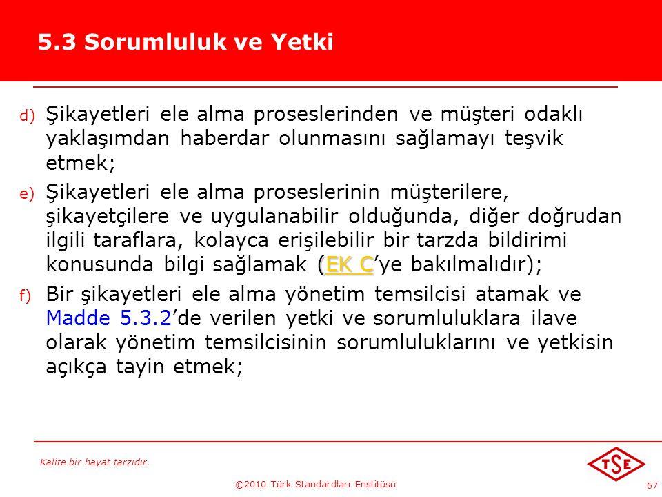 Kalite bir hayat tarzıdır. ©2010 Türk Standardları Enstitüsü 67 5.3 Sorumluluk ve Yetki d) Şikayetleri ele alma proseslerinden ve müşteri odaklı yakla