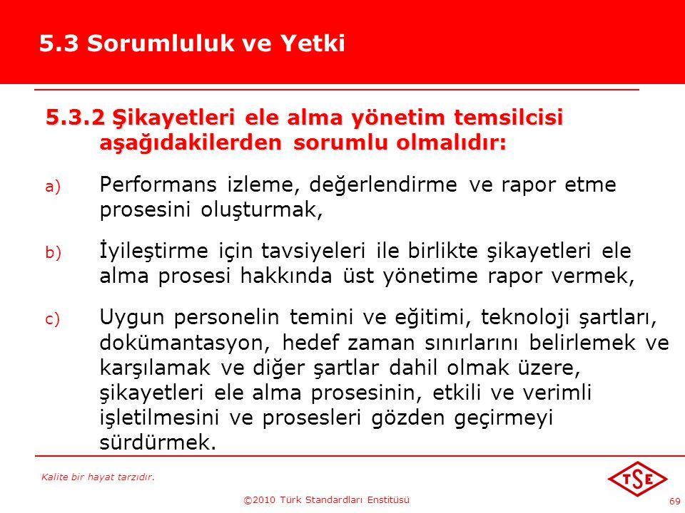 Kalite bir hayat tarzıdır. ©2010 Türk Standardları Enstitüsü 69 5.3 Sorumluluk ve Yetki 5.3.2 Şikayetleri ele alma yönetim temsilcisi aşağıdakilerden