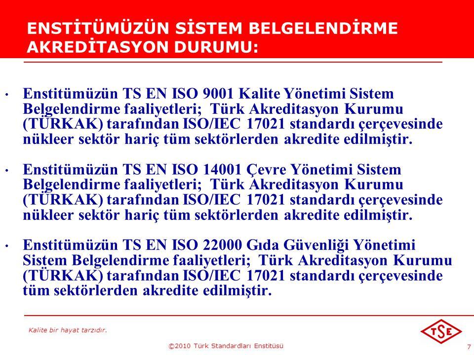 Kalite bir hayat tarzıdır. ©2010 Türk Standardları Enstitüsü 7 ENSTİTÜMÜZÜN SİSTEM BELGELENDİRME AKREDİTASYON DURUMU: Enstitümüzün TS EN ISO 9001 Kali