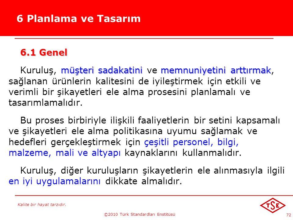Kalite bir hayat tarzıdır. ©2010 Türk Standardları Enstitüsü 72 6 Planlama ve Tasarım 6.1 Genel müşteri sadakatini memnuniyetini arttırmak Kuruluş, mü