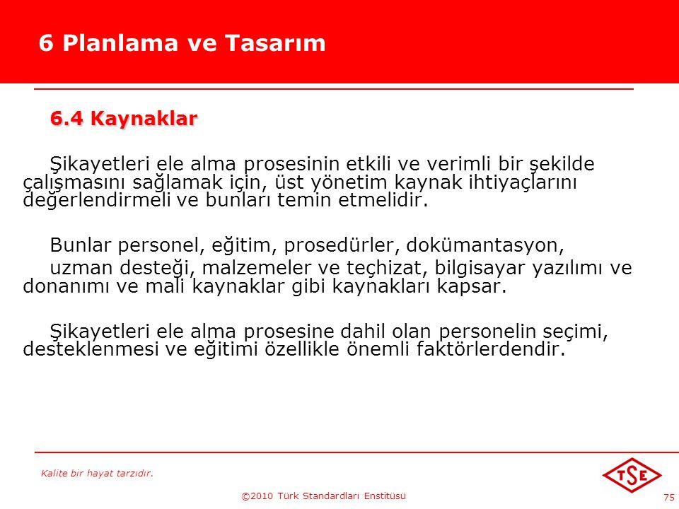 Kalite bir hayat tarzıdır. ©2010 Türk Standardları Enstitüsü 75 6 Planlama ve Tasarım 6.4 Kaynaklar Şikayetleri ele alma prosesinin etkili ve verimli