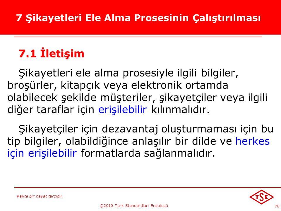 Kalite bir hayat tarzıdır. ©2010 Türk Standardları Enstitüsü 76 7 Şikayetleri Ele Alma Prosesinin Çalıştırılması 7.1 İletişim Şikayetleri ele alma pro