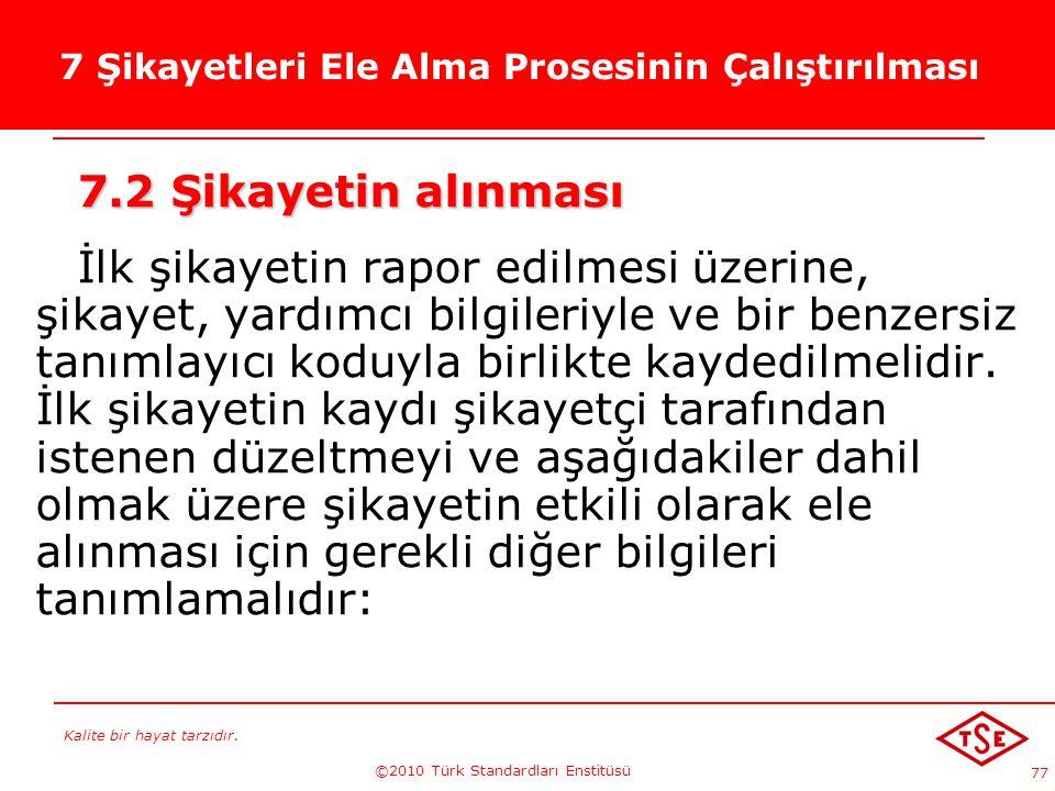 Kalite bir hayat tarzıdır. ©2010 Türk Standardları Enstitüsü 77 7 Şikayetleri Ele Alma Prosesinin Çalıştırılması 7.2 Şikayetin alınması İlk şikayetin