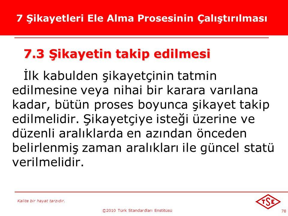 Kalite bir hayat tarzıdır. ©2010 Türk Standardları Enstitüsü 78 7 Şikayetleri Ele Alma Prosesinin Çalıştırılması 7.3 Şikayetin takip edilmesi İlk kabu