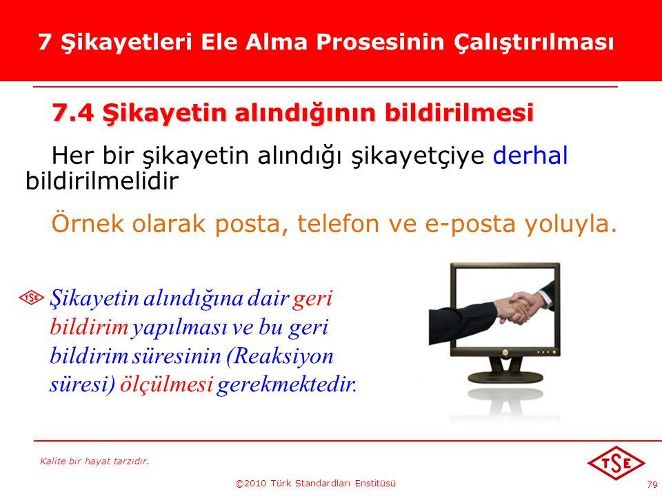 Kalite bir hayat tarzıdır. ©2010 Türk Standardları Enstitüsü 79 7 Şikayetleri Ele Alma Prosesinin Çalıştırılması 7.4 Şikayetin alındığının bildirilmes