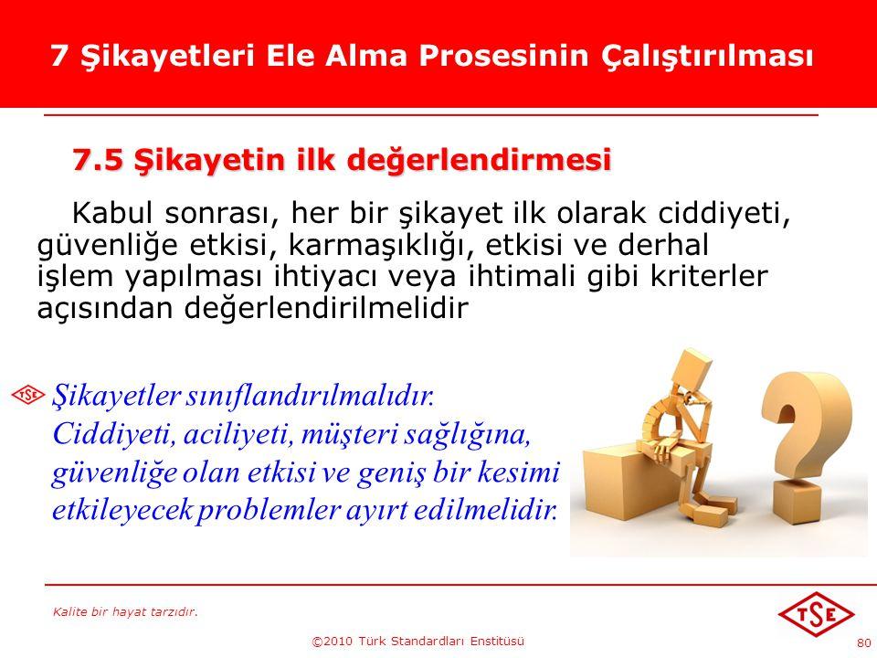 Kalite bir hayat tarzıdır. ©2010 Türk Standardları Enstitüsü 80 7 Şikayetleri Ele Alma Prosesinin Çalıştırılması 7.5 Şikayetin ilk değerlendirmesi Kab