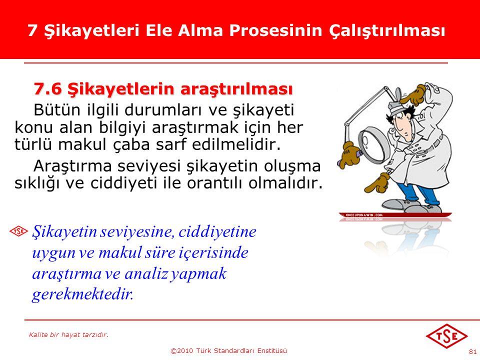 Kalite bir hayat tarzıdır. ©2010 Türk Standardları Enstitüsü 81 7 Şikayetleri Ele Alma Prosesinin Çalıştırılması 7.6 Şikayetlerin araştırılması Bütün