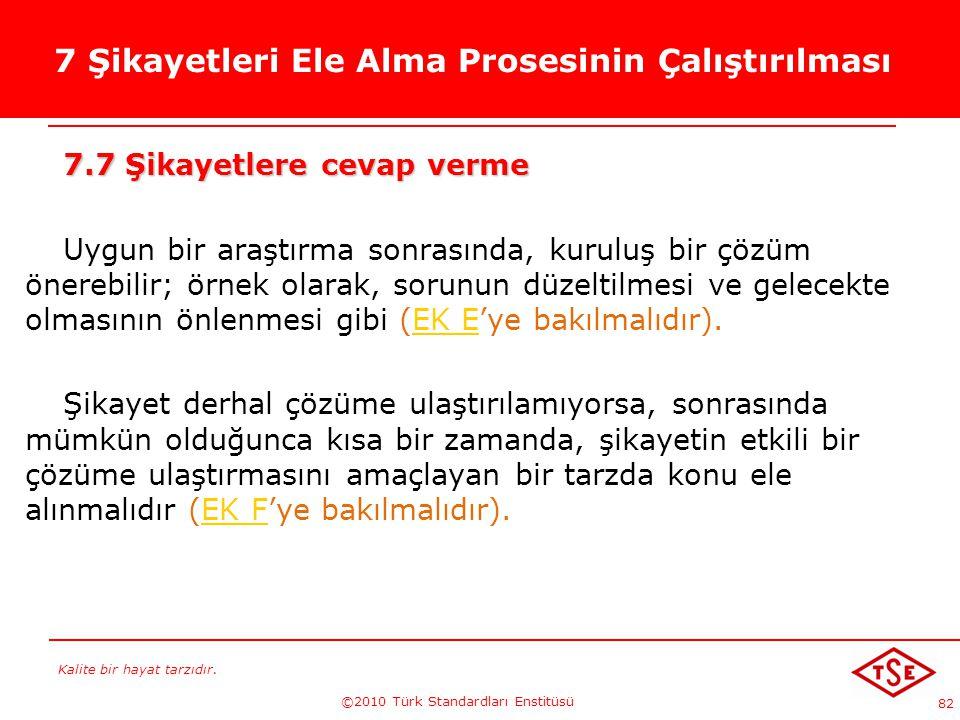 Kalite bir hayat tarzıdır. ©2010 Türk Standardları Enstitüsü 82 7 Şikayetleri Ele Alma Prosesinin Çalıştırılması 7.7 Şikayetlere cevap verme Uygun bir