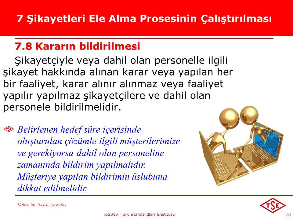 Kalite bir hayat tarzıdır. ©2010 Türk Standardları Enstitüsü 83 7 Şikayetleri Ele Alma Prosesinin Çalıştırılması 7.8 Kararın bildirilmesi Şikayetçiyle