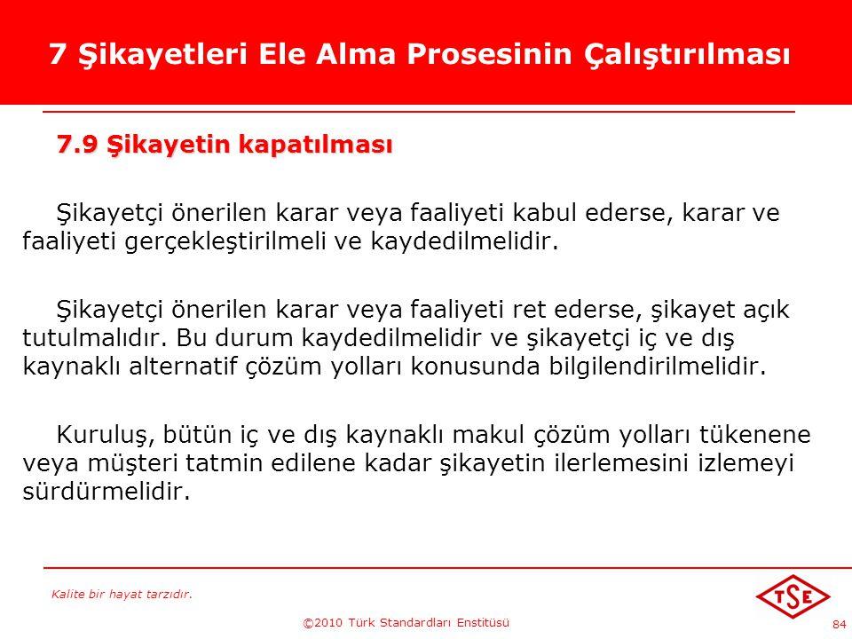 Kalite bir hayat tarzıdır. ©2010 Türk Standardları Enstitüsü 84 7 Şikayetleri Ele Alma Prosesinin Çalıştırılması 7.9 Şikayetin kapatılması Şikayetçi ö
