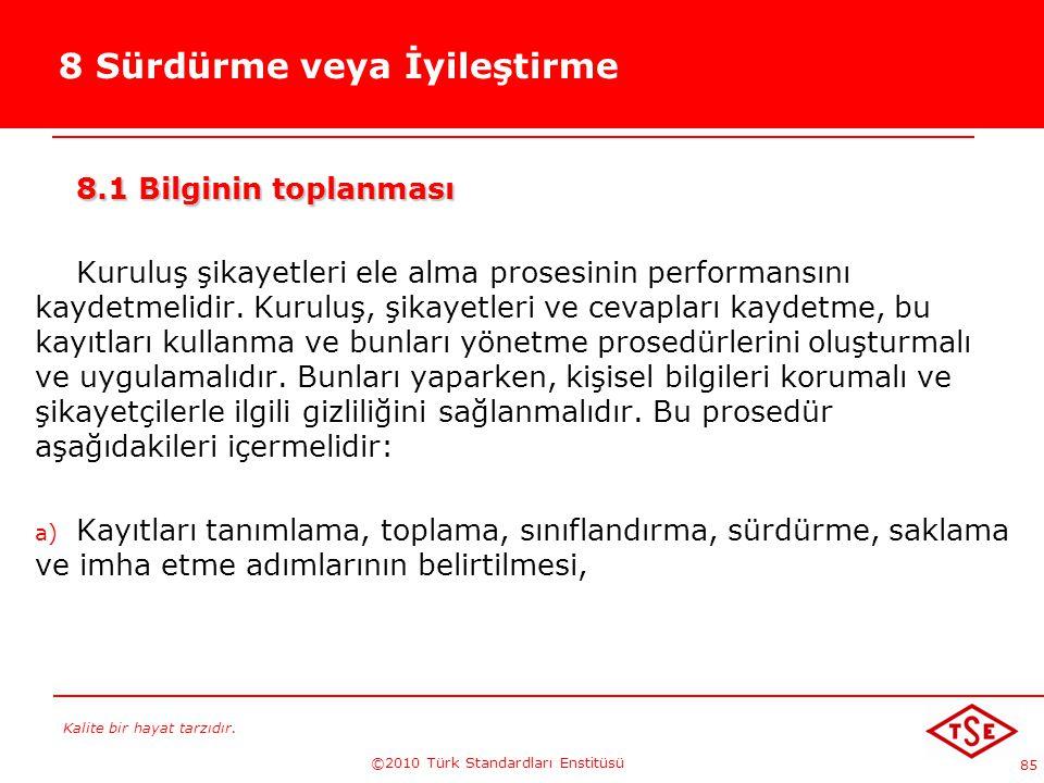 Kalite bir hayat tarzıdır. ©2010 Türk Standardları Enstitüsü 85 8 Sürdürme veya İyileştirme 8.1 Bilginin toplanması Kuruluş şikayetleri ele alma prose