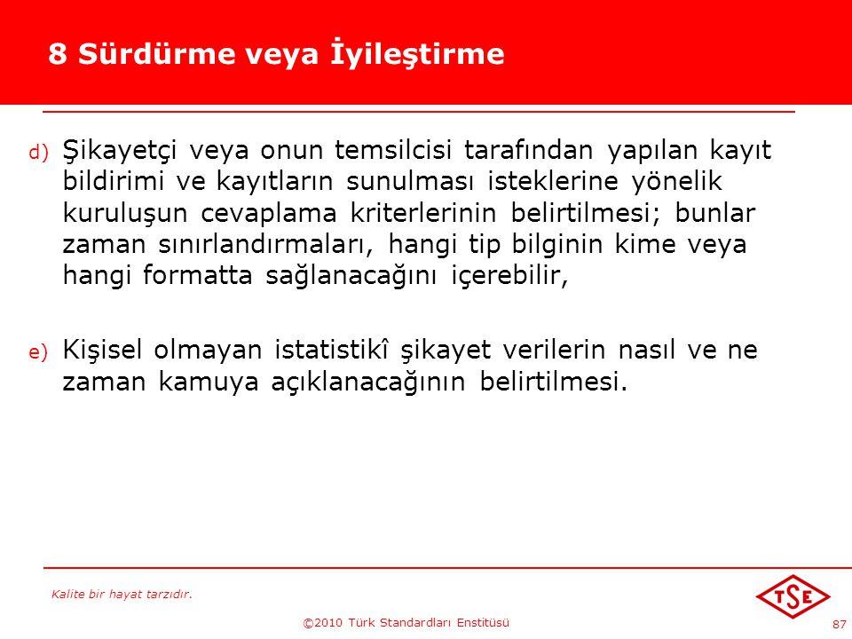 Kalite bir hayat tarzıdır. ©2010 Türk Standardları Enstitüsü 87 8 Sürdürme veya İyileştirme d) Şikayetçi veya onun temsilcisi tarafından yapılan kayıt