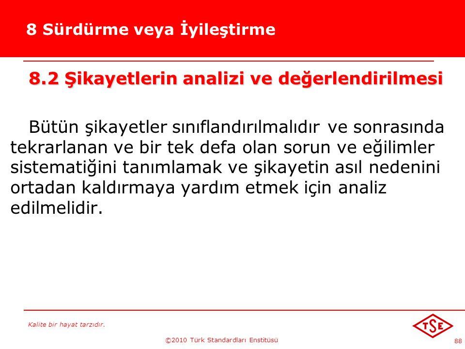 Kalite bir hayat tarzıdır. ©2010 Türk Standardları Enstitüsü 88 8 Sürdürme veya İyileştirme 8.2 Şikayetlerin analizi ve değerlendirilmesi Bütün şikaye