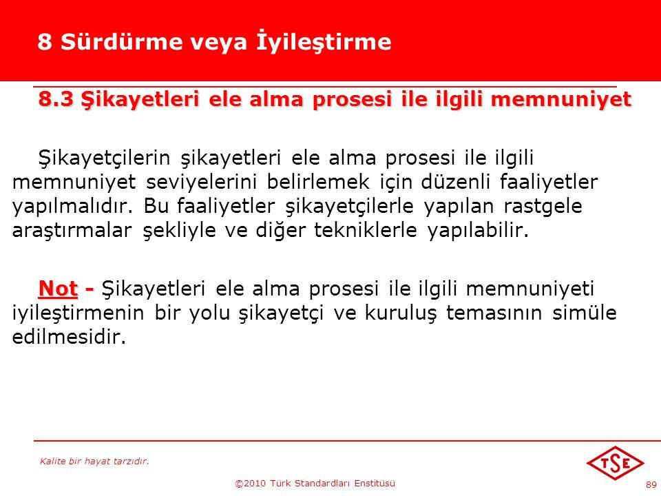 Kalite bir hayat tarzıdır. ©2010 Türk Standardları Enstitüsü 89 8 Sürdürme veya İyileştirme 8.3 Şikayetleri ele alma prosesi ile ilgili memnuniyet Şik