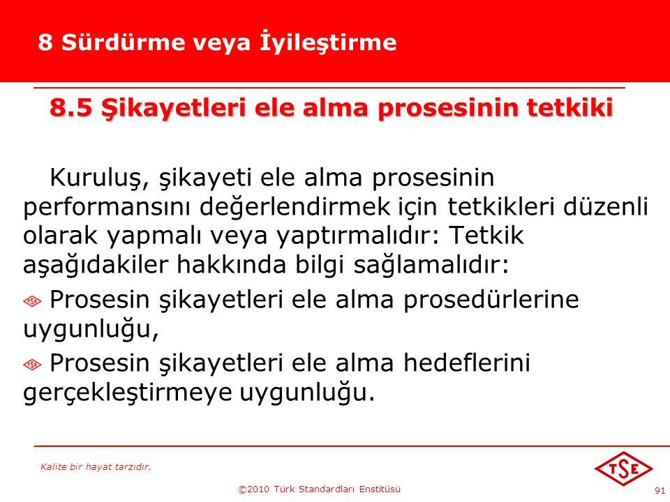 Kalite bir hayat tarzıdır. ©2010 Türk Standardları Enstitüsü 91 8 Sürdürme veya İyileştirme 8.5 Şikayetleri ele alma prosesinin tetkiki Kuruluş, şikay