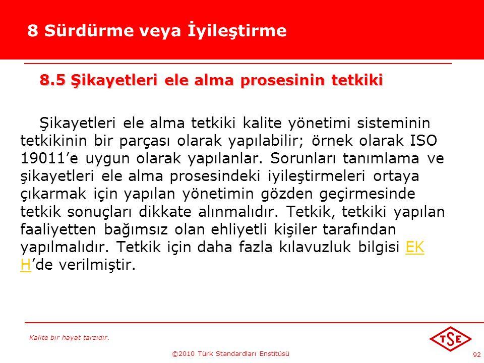 Kalite bir hayat tarzıdır. ©2010 Türk Standardları Enstitüsü 92 8 Sürdürme veya İyileştirme 8.5 Şikayetleri ele alma prosesinin tetkiki Şikayetleri el