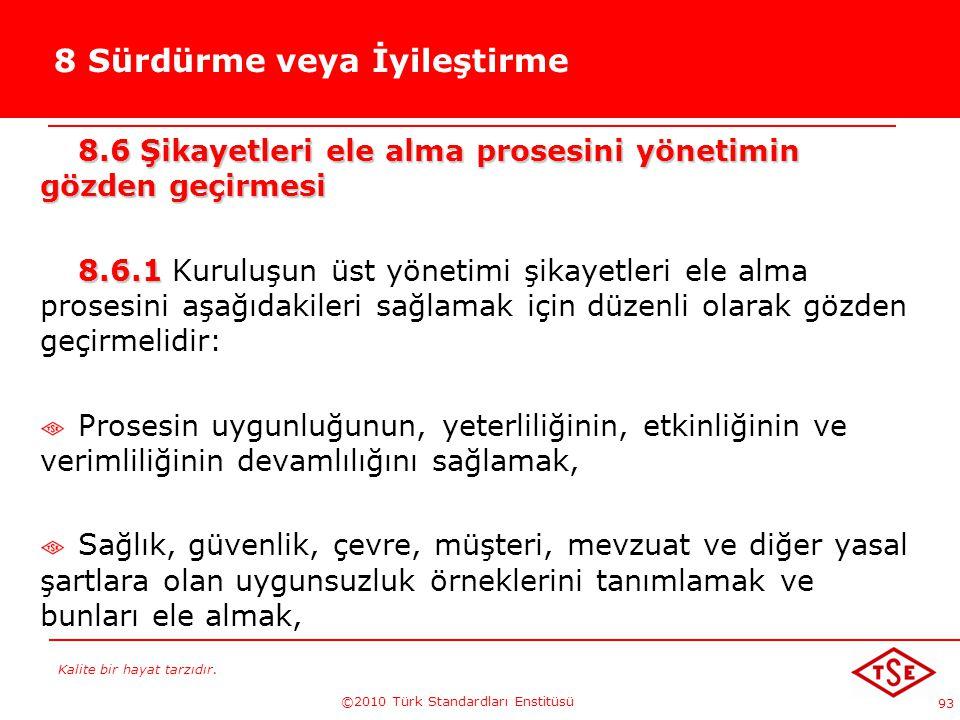 Kalite bir hayat tarzıdır. ©2010 Türk Standardları Enstitüsü 93 8 Sürdürme veya İyileştirme 8.6 Şikayetleri ele alma prosesini yönetimin gözden geçirm