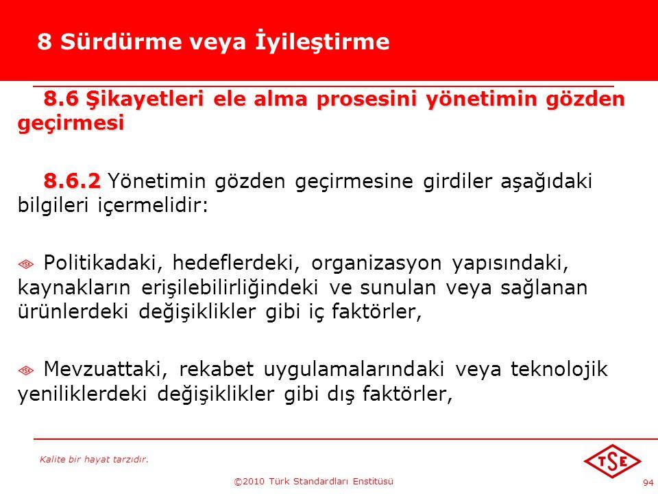 Kalite bir hayat tarzıdır. ©2010 Türk Standardları Enstitüsü 94 8 Sürdürme veya İyileştirme 8.6 Şikayetleri ele alma prosesini yönetimin gözden geçirm