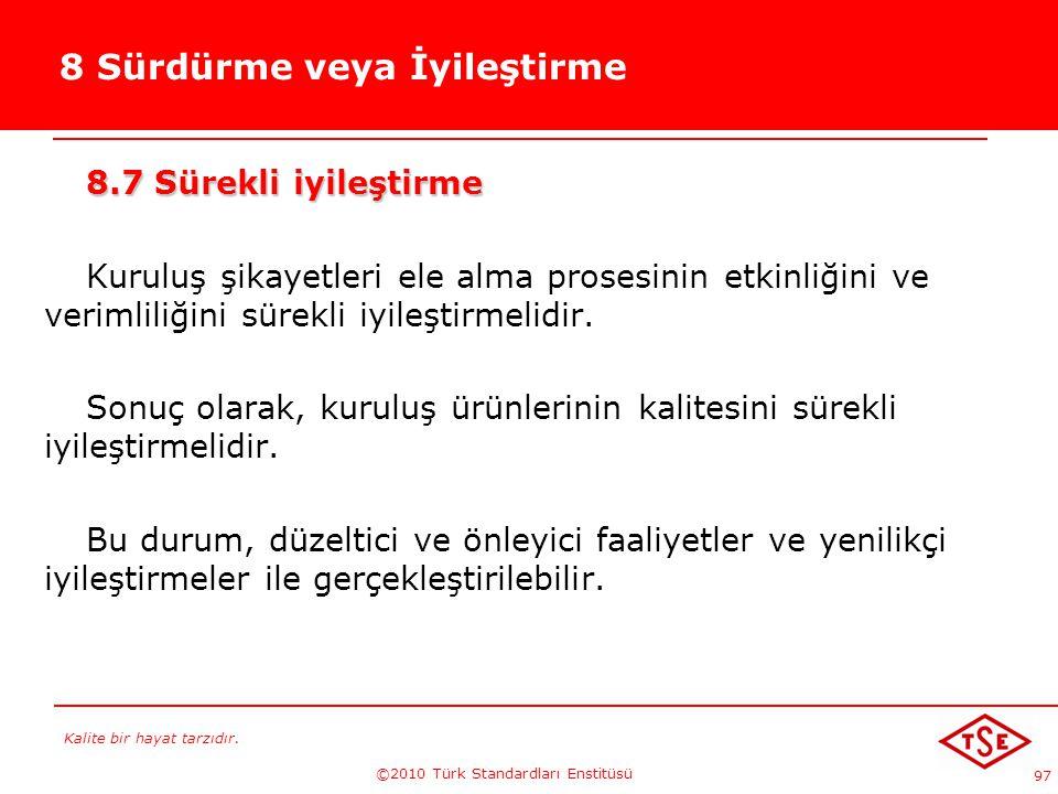 Kalite bir hayat tarzıdır. ©2010 Türk Standardları Enstitüsü 97 8 Sürdürme veya İyileştirme 8.7 Sürekli iyileştirme Kuruluş şikayetleri ele alma prose