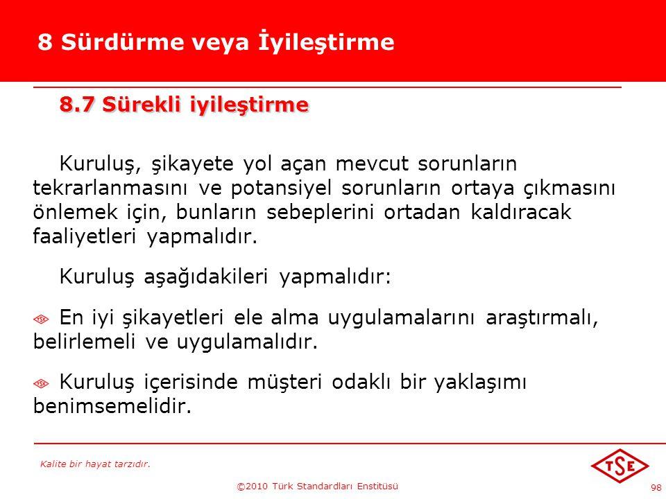 Kalite bir hayat tarzıdır. ©2010 Türk Standardları Enstitüsü 98 8 Sürdürme veya İyileştirme 8.7 Sürekli iyileştirme Kuruluş, şikayete yol açan mevcut
