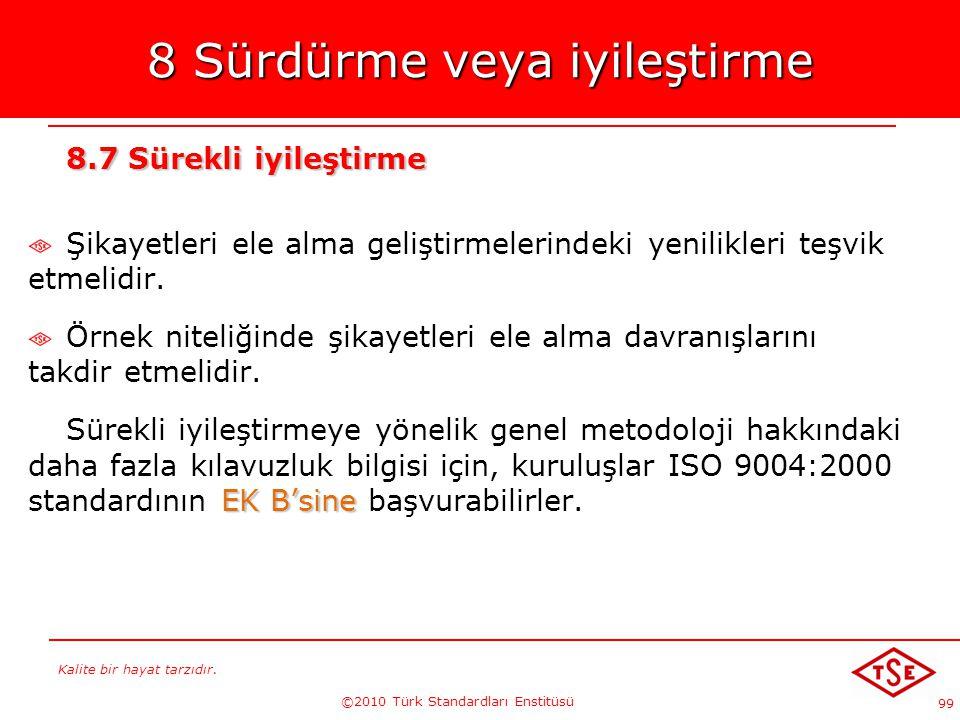 Kalite bir hayat tarzıdır. ©2010 Türk Standardları Enstitüsü 99 8 Sürdürme veya iyileştirme 8.7 Sürekli iyileştirme Şikayetleri ele alma geliştirmeler