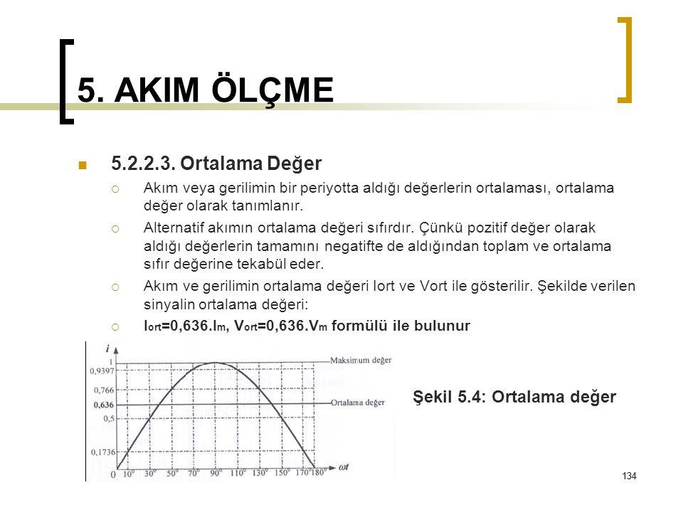 134 5. AKIM ÖLÇME 5.2.2.3. Ortalama Değer  Akım veya gerilimin bir periyotta aldığı değerlerin ortalaması, ortalama değer olarak tanımlanır.  Altern
