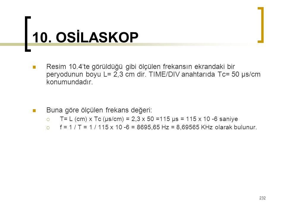 232 10. OSİLASKOP Resim 10.4'te görüldüğü gibi ölçülen frekansın ekrandaki bir peryodunun boyu L= 2,3 cm dir. TIME/DIV anahtarıda Tc= 50 μs/cm konumun