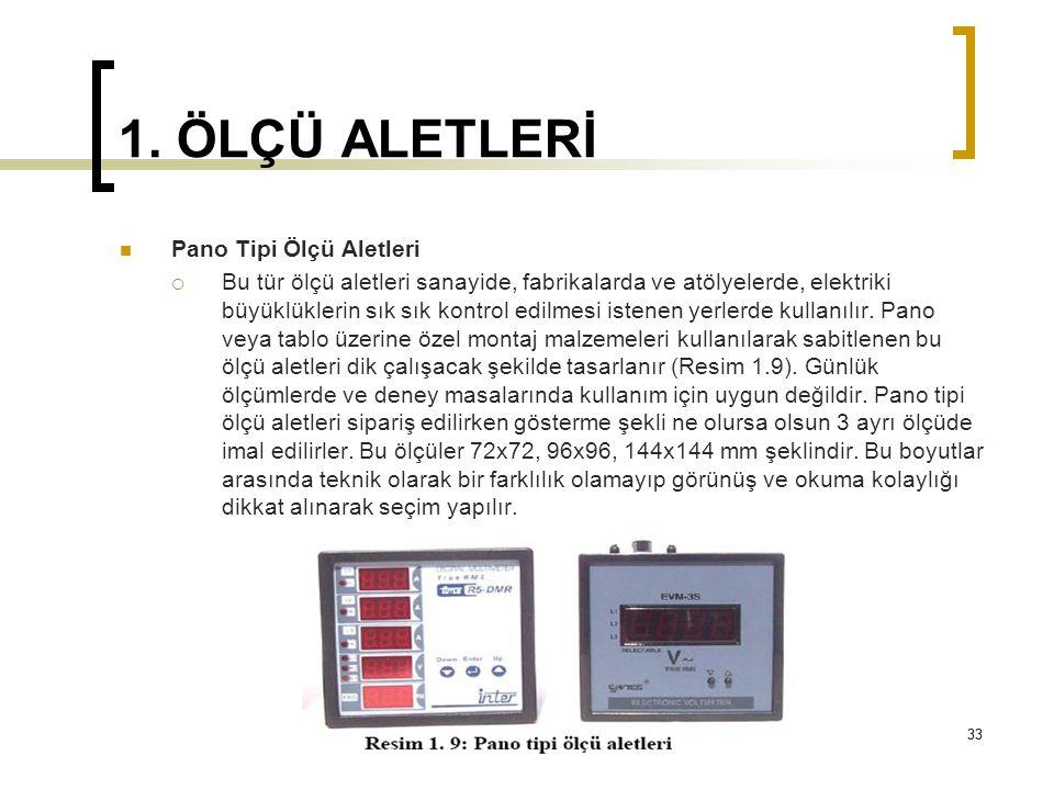 33 1. ÖLÇÜ ALETLERİ 33 Pano Tipi Ölçü Aletleri  Bu tür ölçü aletleri sanayide, fabrikalarda ve atölyelerde, elektriki büyüklüklerin sık sık kontrol e