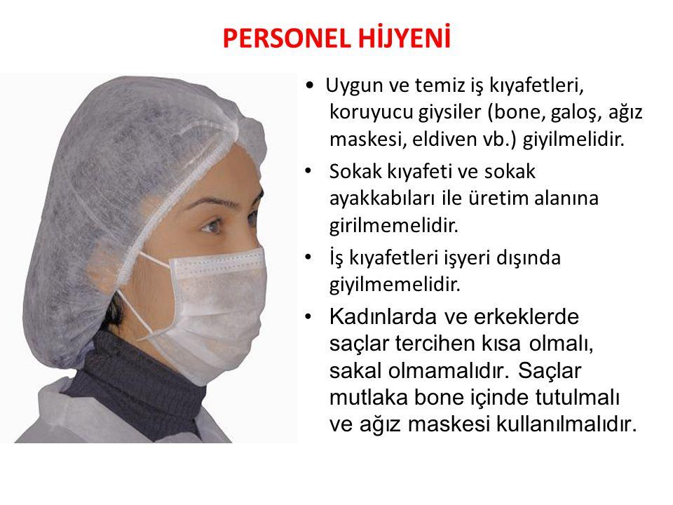 PERSONEL HİJYENİ Uygun ve temiz iş kıyafetleri, koruyucu giysiler (bone, galoş, ağız maskesi, eldiven vb.) giyilmelidir. Sokak kıyafeti ve sokak ayakk