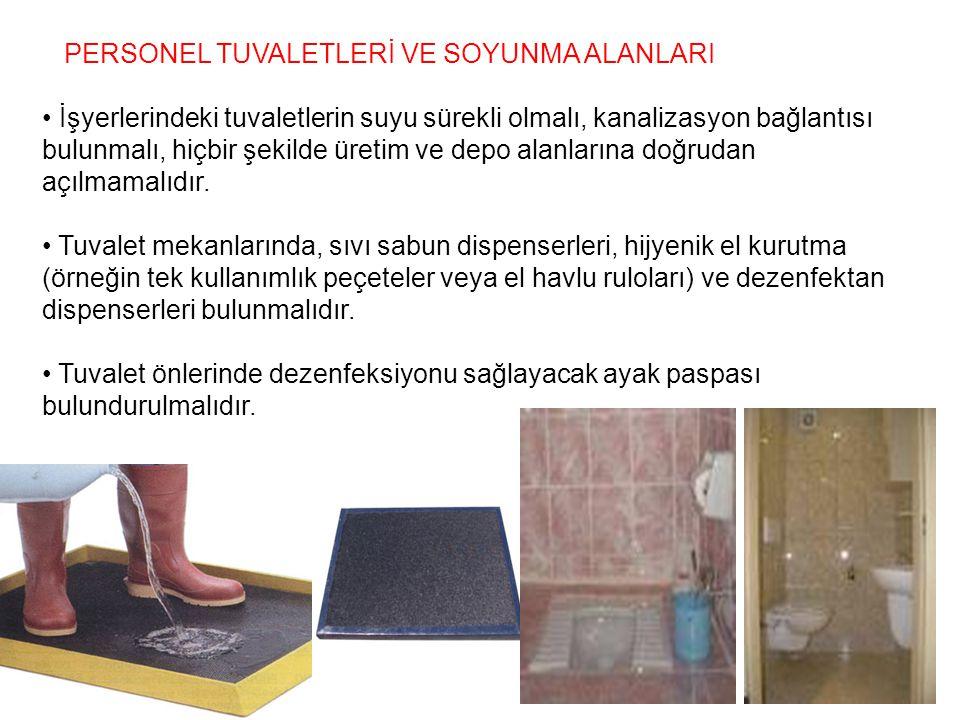 PERSONEL TUVALETLERİ VE SOYUNMA ALANLARI İşyerlerindeki tuvaletlerin suyu sürekli olmalı, kanalizasyon bağlantısı bulunmalı, hiçbir şekilde üretim ve