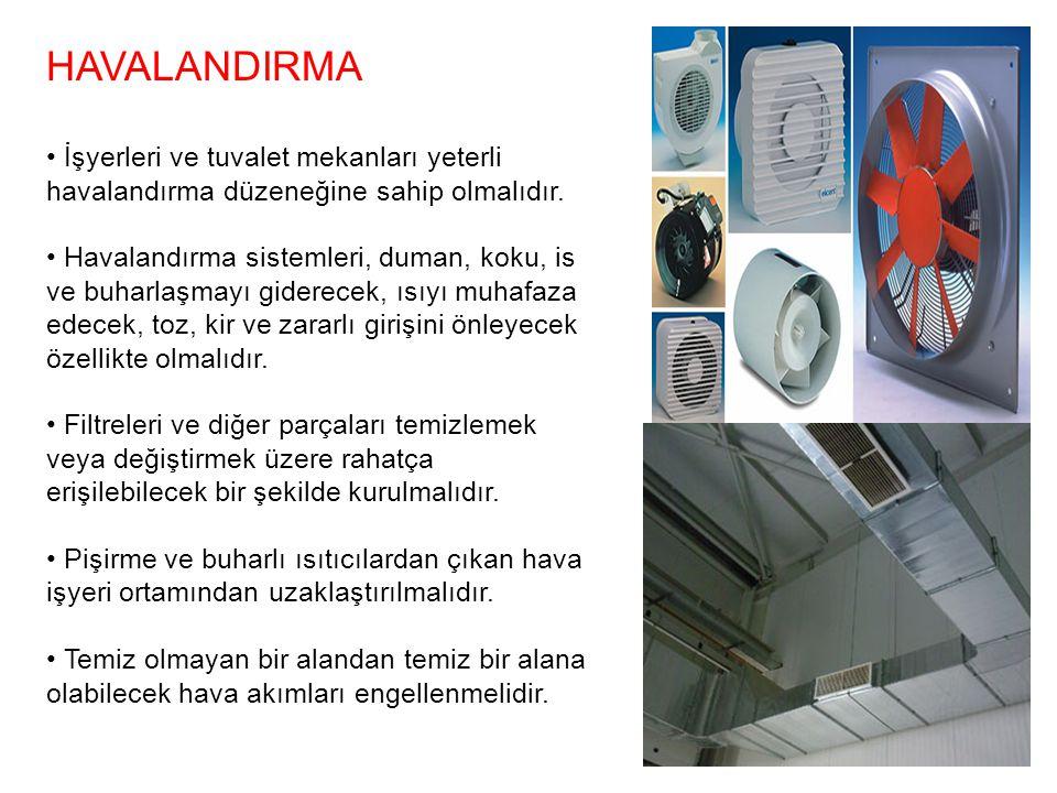 HAVALANDIRMA İşyerleri ve tuvalet mekanları yeterli havalandırma düzeneğine sahip olmalıdır. Havalandırma sistemleri, duman, koku, is ve buharlaşmayı