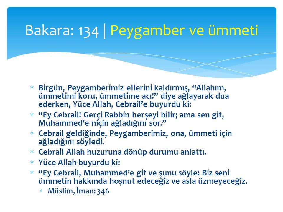  Birgün, Peygamberimiz ellerini kaldırmış, Allahım, ümmetimi koru, ümmetime acı! diye ağlayarak dua ederken, Yüce Allah, Cebrail'e buyurdu ki:  Ey Cebrail.