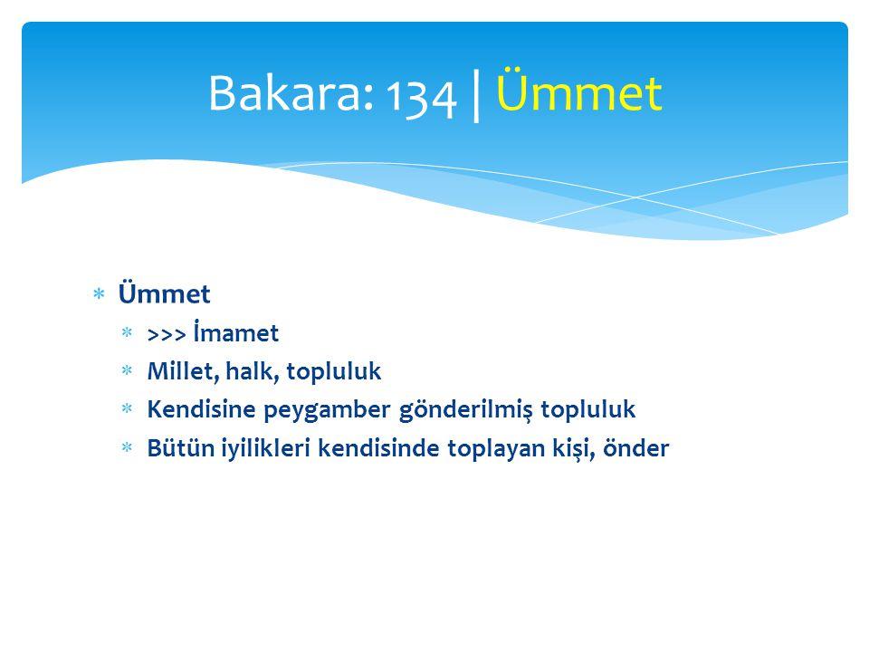  Ümmet  >>> İmamet  Millet, halk, topluluk  Kendisine peygamber gönderilmiş topluluk  Bütün iyilikleri kendisinde toplayan kişi, önder Bakara: 134 | Ümmet