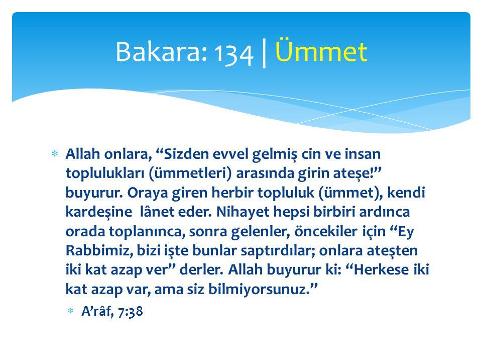 """ Allah onlara, """"Sizden evvel gelmiş cin ve insan toplulukları (ümmetleri) arasında girin ateşe!"""" buyurur. Oraya giren herbir topluluk (ümmet), kendi"""