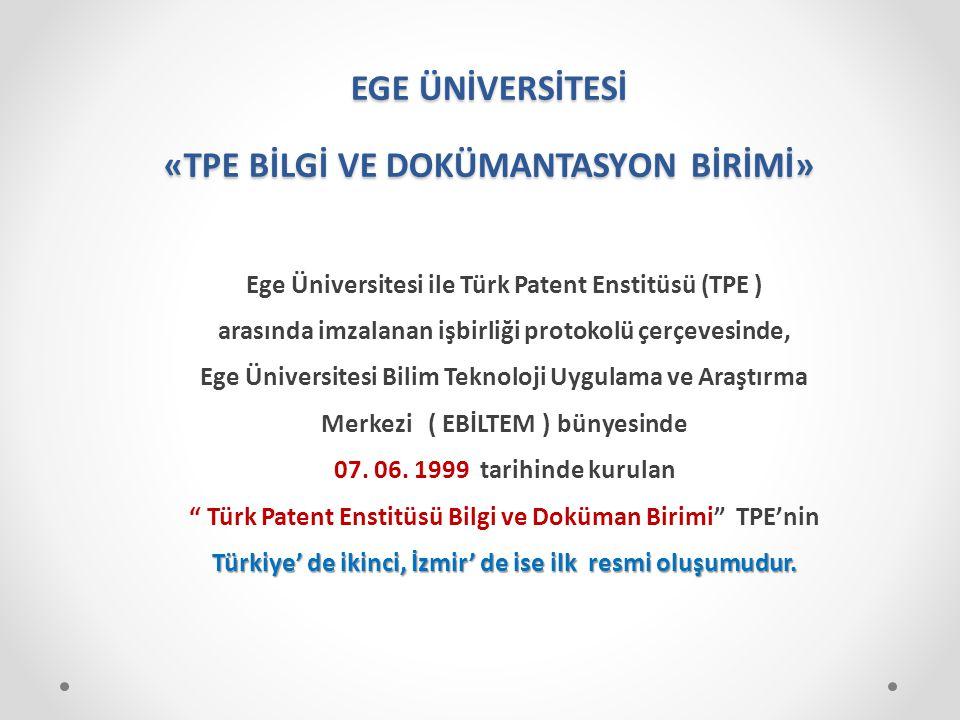 EGE ÜNİVERSİTESİ «TPE BİLGİ VE DOKÜMANTASYON BİRİMİ» Ege Üniversitesi ile Türk Patent Enstitüsü (TPE ) arasında imzalanan işbirliği protokolü çerçeves
