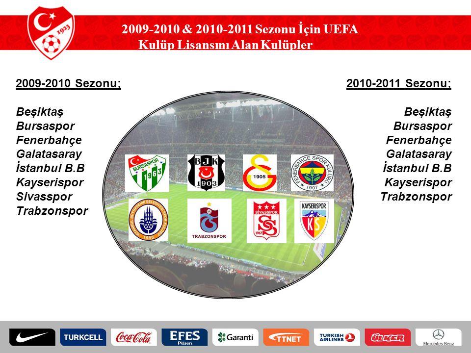 2009-2010 & 2010-2011 Sezonu İçin UEFA Kulüp Lisansını Alan Kulüpler 2009-2010 Sezonu; Beşiktaş Bursaspor Fenerbahçe Galatasaray İstanbul B.B Kayseris