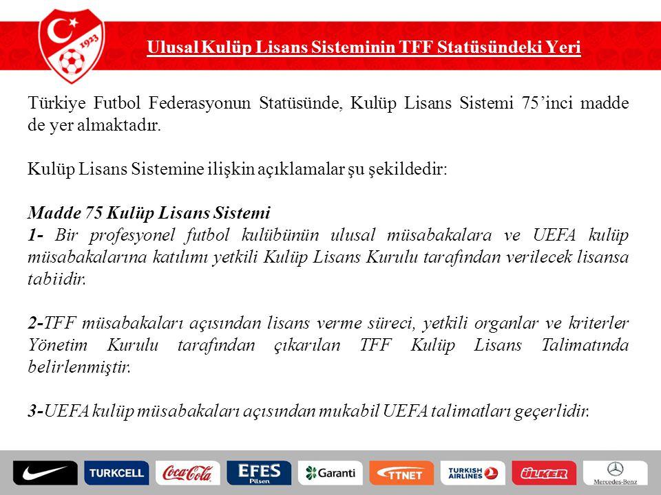 Ulusal Kulüp Lisans Sisteminin TFF Statüsündeki Yeri Türkiye Futbol Federasyonun Statüsünde, Kulüp Lisans Sistemi 75'inci madde de yer almaktadır. Kul