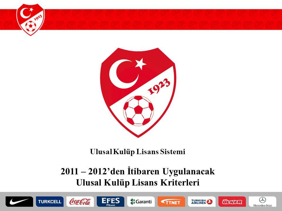 Ulusal Kulüp Lisans Sistemi 2011 – 2012'den İtibaren Uygulanacak Ulusal Kulüp Lisans Kriterleri