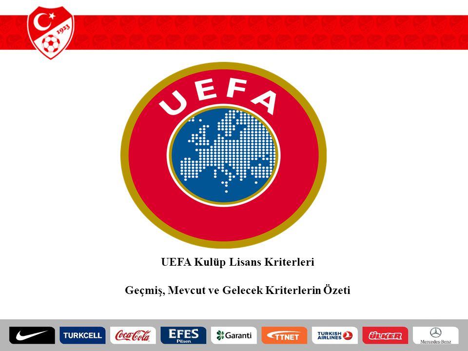 UEFA Kulüp Lisans Kriterleri Geçmiş, Mevcut ve Gelecek Kriterlerin Özeti